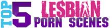 TOP 5 Lesbian Porn Scenes
