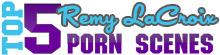 Top 5 Remy LaCroix Porn Scenes