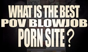 What-s-the-best-POV-Blowjob-porn-site-featured