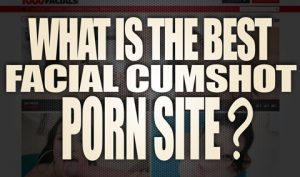 What-is-the-best-Facial-Cumshots-Porn-Site-featured