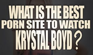 What-is-the-best-porn-site-to-watch-Krystal-Boyd-porn-videos-featured01
