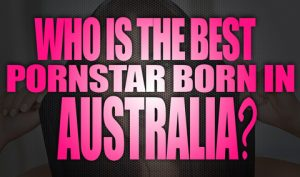Who-is-the-best-porn-star-born-in-Australia-featured