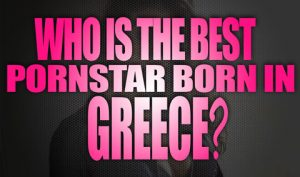 Who-is-the-best-porn-star-born-in-Greece-featured