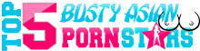 Top 5 Busty Asian Porn Stars