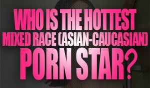 Who is the Hottest Mixed Race (Asian-Caucasian) Porn Star Logo001