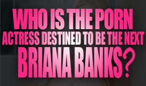 Who is the Porn Actress destined to be the Next Briana Banks Logo001