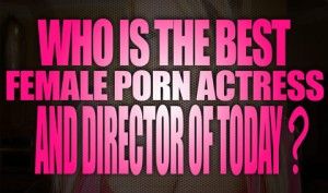 Who-is-the-best-female-porn-actress-and-director-of-today-featured