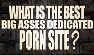 What-is-the-best-Big-Asses-Dedicated-Porn-Site-featured