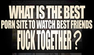 What-is-the-best-porn-site-to-watch-Best-Friends-Fuck-Together-featured