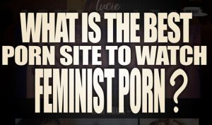 What-is-the-best-porn-site-to-watch-Feminist-Porn-featured03