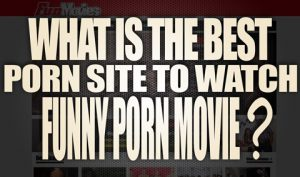 What-is-the-best-porn-site-to-watch-Funny-Porn-Movies-featured