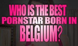 Who-is-the-best-porn-star-born-in-Belgium-featured