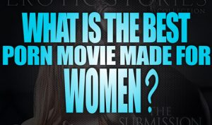 What-is-the-best-Porn-Movie-Made-for-Women-featured