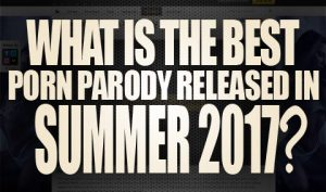 Whats the best porn parody released in summer 2017 Logo001