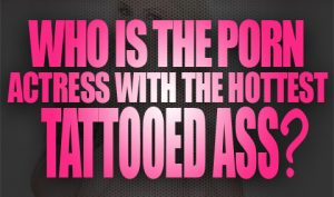 Who is the Porn Actress With the Hottest Tattooed Ass Logo001