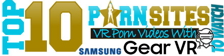 TOP 10 VR Porn Sites to Watch Porn with Samsung Gear VR Device