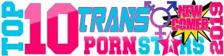 TOP 10 Newcomer Trans Pornstars 2019